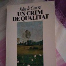 Libros de segunda mano: UN CRIM DE QUALITAT. JOHN LE CARRÉ. Lote 136168250