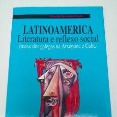 Libros de segunda mano: LATINOAMERICA LITERATURA E REFLEXO SOCIAL - IMAXE DOS GALEGOS NA ARXENTINA E CUBA GALICIA. Lote 136350350