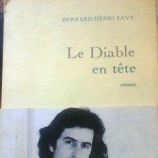 Libros de segunda mano: BERNARD-HENRI LÉVY, LE DIABLE EN TÊTE (NOVELA EN FRANCÉS ) DEDICADO POR HENRI-LÉVY. Lote 137133086