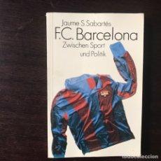 Libros de segunda mano: F. C. BARCELONA. ZWISCHEN SPORT UND POLITIK. JAUME S. SABARTES. Lote 138804065