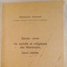 Libros de segunda mano: SAVOIR - VIVRE VIE SOCIALE ET RELIGIEUSE DES MAROCAINS. LEURS CONTES. M. BEKKHOUCHA. 1938. Lote 139392326