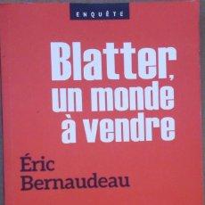 Libros de segunda mano: LIBRO EN FRANCES; BLATTER UN MONDE Á VENDRE ÈRIC BERNAUDEAU ENVIO GRATIS Nº129. Lote 139479770