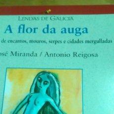 Libros de segunda mano: A FLOR DA AUGA, LENDAS DE GALICIA, XOSÉ MIRANDA Y ANTONIO REIGOSA (GALLEGO) ILUSTRADO. Lote 139919562