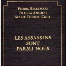 Libros de segunda mano: LES ASSASSINS SONT PARMI NOUS. PIERRE BELLEMARE, JACQUES ANTOINE, MARIE - THÉRÈSE CUNY.. Lote 142301338