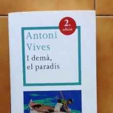 Libros de segunda mano: I DEMA , EL PARADIS - ANTONI VIVES - EN CATALA RBA. Lote 142805838