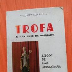 Libros de segunda mano: TROFA, ESBOÇO DE UMA MONOGRAFÍA - JOSÉ PEREIRA DA SILVA - HISTORIA Y RELIGIÓN. Lote 142880706