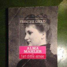 Libros de segunda mano: FRANÇOISE GIROUD: ALMA MAHLER OU L'ART D'ÊTRE AIMÉE/ ROBERT LAFFONT. Lote 143526406