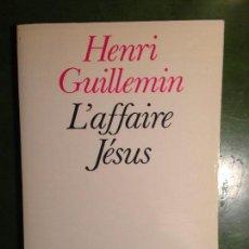 Libros de segunda mano: HENRI GUILLEMIN L' AFFAIRE JESUS - SEUIL. Lote 143526906