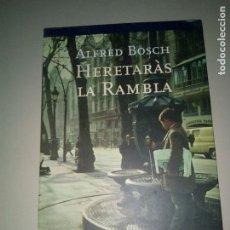 Libros de segunda mano: HERETARAS LA RAMBLA - ALFRED BOSCH . Lote 143761378
