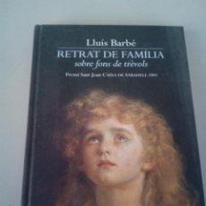 Libros de segunda mano: RETRAT DE FAMILIA SOBRE FONS DE TRÈVOLS - LLUIS BARBE. Lote 143762034