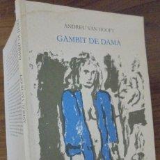 Libros de segunda mano: GAMBIT DE DAMA ANDREU VAN HOOFT EDICIONS EL MALL BARCELONA 1987 . Lote 143831882