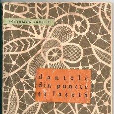 Libros de segunda mano: DANTELE DIN PUNCTE SI LASETA (ECATERINA TOMIDA) - EDITURA TEHNICA, BUCARESTI, 1966. Lote 143852434