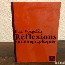 Libros de segunda mano: RÉFLEXIONS AUTOBIOGRAPIQUES ERIC VOEGELIN . Lote 145747310