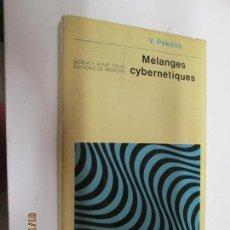Libros de segunda mano: MÉLANGES CYBERNÉTIQUES - V. PÉKÉLIS - ED. MIR MOSCU 1975. EN FRANCÉS. Lote 147637506
