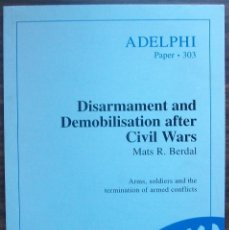 Libros de segunda mano: ADELPHI PAPER 303. DISARMAMENT AND DEMOBILISATION AFTER CIVIL WARS. MATS R. BERDAL.. Lote 147666778