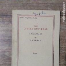 Libros de segunda mano: MFF.- THE LITTLE NUT-TREE BY T. B. MORRIS.- SAMUEL FRENCH LTD.- 1947.- 28 PAGINAS.-. Lote 147768070