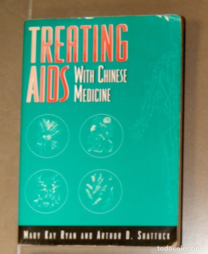 TREATING AIDS WITH CHINESE MEDICINE MARY KAY RYAN & ARTHUR D. SHATTUCK (Libros de Segunda Mano - Otros Idiomas)
