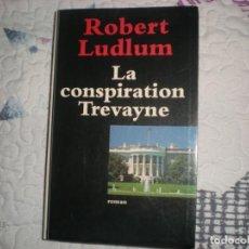 Libros de segunda mano: LA CONSPIRATION TREVAYNE;ROBERT LUDLUM;ROBERT LAFFONT 1997. Lote 148328002