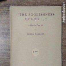 Libros de segunda mano: MFF.- THE FOOLISHNESS OF GOD... BY FREDA COLLINS.- SAMUEL FRENCH LTD.- 1939.- 44 PAGINAS.-DIBUJO.-. Lote 150015054