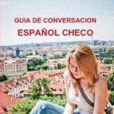 Libros de segunda mano: GUIA DE CONVERSACION ESPAÑOL CHECO. Lote 150123770