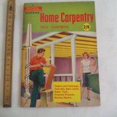 Libros de segunda mano: HOME CARPENTRY. 2/6 A PRACTICAL HOUSEHOLDER HANDBOOK, FULLY ILLUSTRED. CARPINTERIA, BRICOLAJE.. Lote 150841342