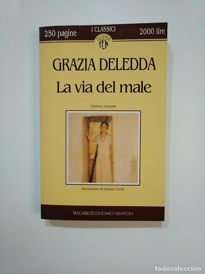 LA VIA DEL MALE. GRAZIA DELEDDA. TASCABILI ECONOMICI NEWTON. EN ITALIANO. TDK363 (Libros de Segunda Mano - Otros Idiomas)