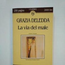 Libros de segunda mano: LA VIA DEL MALE. GRAZIA DELEDDA. TASCABILI ECONOMICI NEWTON. EN ITALIANO. TDK363. Lote 151192438