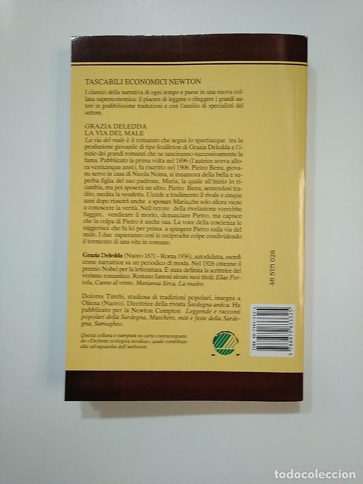 Libros de segunda mano: LA VIA DEL MALE. GRAZIA DELEDDA. TASCABILI ECONOMICI NEWTON. EN ITALIANO. TDK363 - Foto 2 - 151192438