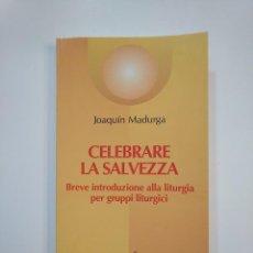 Libros de segunda mano: CELEBRARE LA SALVEZZA. JOAQUIN MADURGA. INTRODUZIONE ALLA LITURGIA. EN ITALIANO. TDK364. Lote 151212586