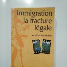 Libros de segunda mano: IMMIGRATION LA FRACTURE LEGALE. JEAN-PAUL GOUREVITCH. LE PRE AUX CLERCS. ESSAI. EN FRANCES. TDK365. Lote 151296930