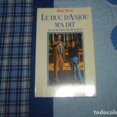 Libros de segunda mano: LE DUC D'ANJOU M'A DIT , LA VIE DE L'AINE DES BOURBONS , MARC DEM. Lote 151443062