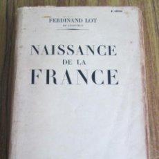 Libros de segunda mano: NAISSANCE DE LA FRANCE - FERDINAND - LOT LES GRANDES ETUDES HISTORIQUES - PARIS 1948 . Lote 151461754