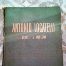 Libros de segunda mano: ANTONIO LOCATELLI SCRITTI E DISEGNI - ESCRITOS Y DIBUJOS- 1956 BERGAMO - EN ITALIANO-. Lote 151491730
