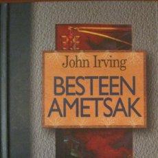 Libros de segunda mano: BESTEEN AMETSAK,JOHN IRVING,EUSKERA TXALAPARTA. Lote 152321002