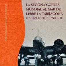 Libros de segunda mano: LA SEGONA GUERRA MUNDIAL AL MAR DE L'EBRE I A TARRAGONA - LES TRACES DEL CONFLICTE. Lote 152326414