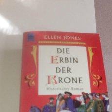 Libros de segunda mano: G-LANA9 LIBRO EN ALEMAN ELLEN JONES DIE ERBIN DER KRONE HISTORISCHER ROMAN . Lote 155345530