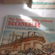 Libros de segunda mano: G-LANA9 LIBRO EN ALEMAN SO LEBTEN DIE ALTEN ROMER EINE REISE INS JAHR 100 . Lote 155346066