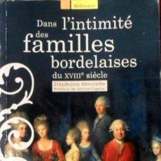 Libros de segunda mano: DANS L'INTIMITÉ DES FAMILLES BORDELAISES LES ÉLITES ET LEURS COMPORTEMENTS AU XVIII SIÉCLE. Lote 155460542