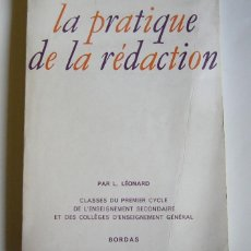 Libros de segunda mano: LA PRATIQUE DE LA REDACTION - L. LEONARD - EDIT. BORDAS. 1965. Lote 155544458