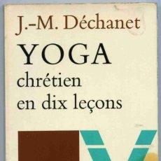 Libros de segunda mano: LIBRO - YOGA CHRÉTIEN EN DIX LEÇONS - J M DÉCHANET - 1973 - TEXTO EN FRANCÉS. Lote 157245554