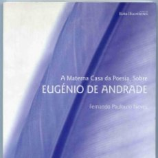 Libros de segunda mano: LIBRO - A MATERNA CASA DE POESIA. EUGÉNIO DE ANDRADE - FERNANDO PAULOURO - 2003 -TEXTO PORTUGUÉS. Lote 157246606