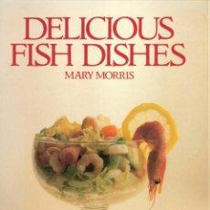 Libros de segunda mano: DELICIOUS FISH DISHES. MARY MORRIS. LIBRO COCINA EN INGLÉS. Lote 157976022