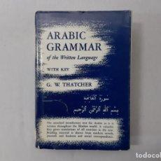Libros de segunda mano: ARABIC GRAMMAR OF THE WRITTEN LANGUAGE : WITH KEY POR G. W. THATCHER (?) - THATCHER, G. W.. Lote 159002689