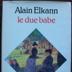 Libros de segunda mano: ALAIN ELKANN. LE DUE BABE.. Lote 160732998