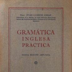 Libros de segunda mano: GRAMATICA INGLESA. PRACTICA. JULIO LLORENS EBRAT. IMPRENTA ESCUELA. BARCELONA, 1946. . Lote 165527542