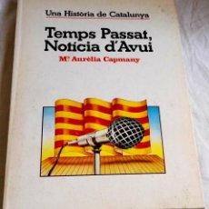 Libros de segunda mano: UNA HISTORIA DE CATALUNYA, TEMPS PASSAT, NOTÍCIA D´AVUI; Mª AURÈLIA CAMPMANY - 1ª ED. 1978. Lote 165620834