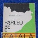 Libros de segunda mano: PARLEU BÉ EL CATALÀ. RAMON CARALT. I VOCABULARI D'INCORRECCIONS.. Lote 168114076
