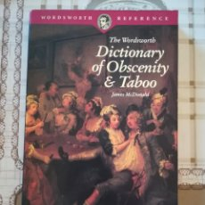 Libros de segunda mano: THE WORDSWORTH. DICTIONARY OF OBSCENITY & TABOO - JAMES MCDONALD - EN INGLÉS. Lote 170201140
