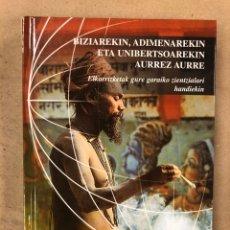 Libros de segunda mano: EDUARDO PUNSET. BIZIAREKIN, ADIMENAREKIN ETA UNIBERTSOAREKIN AURREZ AURRE. EUSKARAZ. Lote 171338785