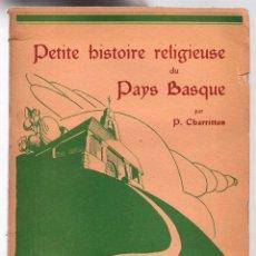 Libros de segunda mano: PETITE HISTOIRE RELIGIEUSE DU PAYS BASQUE. P. CHARRITTON. 1946. EN FRANCES. Lote 172156318